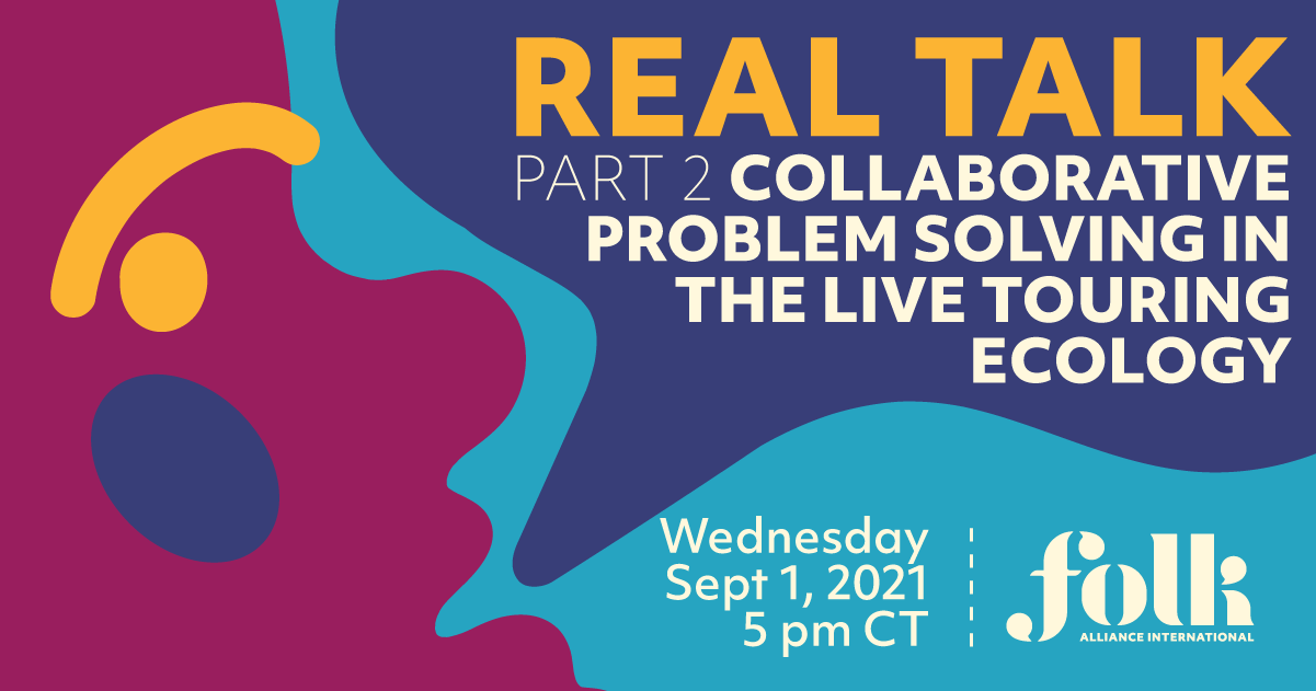 Real Talk Part 2: Collaborative Problem Solving in the Live Touring Ecology. September 1, 2021 at 5 PM CT